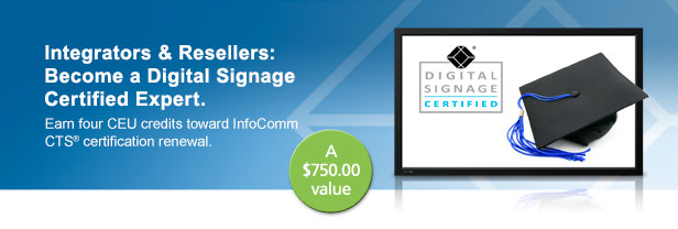 Integrators and Resellers: Become a Digital Signage Certified Expert.